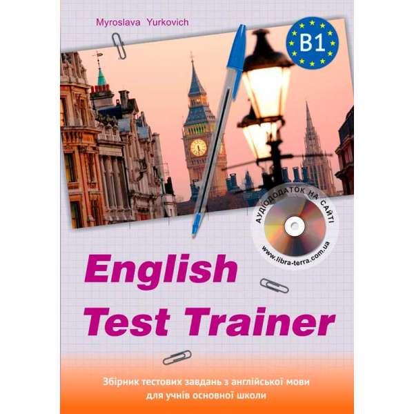 English test trainer-level B1. Тренажер для підготовки до тестів з англійської мови+аудіо