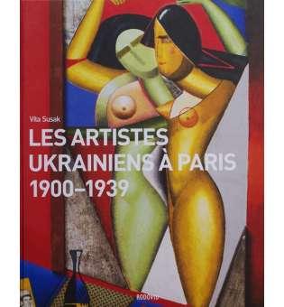 Les Artistes Ukrainiens A Paris. 1900-1939 / Vita Susak