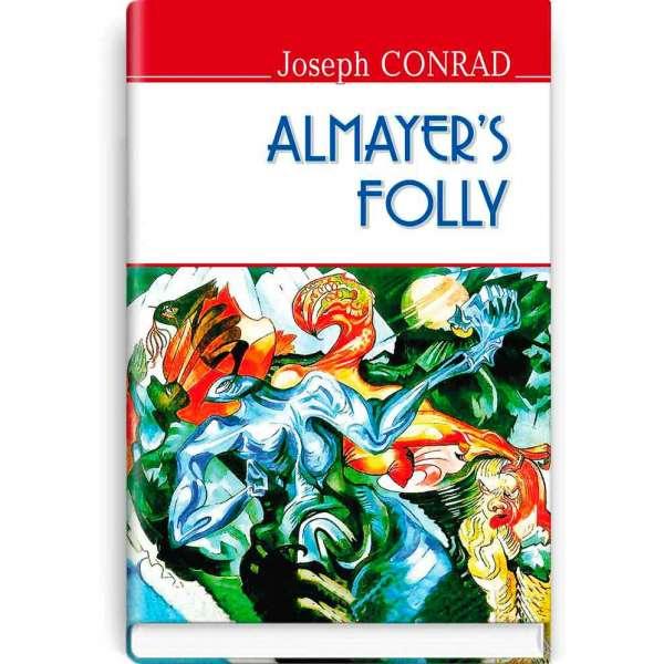 Almayer's Folly: a Story of an Eastern River. Олмейрова примха: історія східної річки / Joseph Conrad