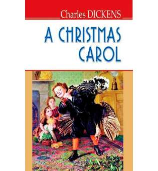 A Christmas Carol In Prose, Being a Ghost Story of Christmas / Чарльз Діккенс