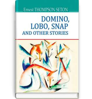 Domino, Lobo, Snap and Other Stories. Доміно, Лобо, Снеп та інші історії / Ernest Thompson Seton