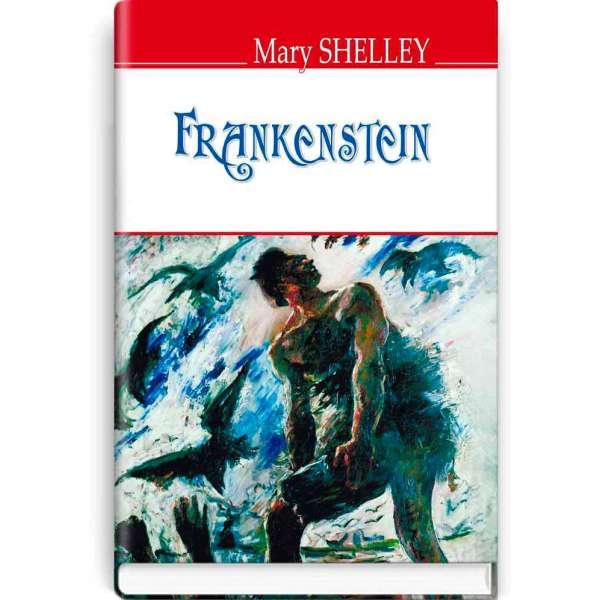 Frankenstein; or The Modern Prometheus. Франкенштейн, або Сучасний Прометей / Mary Shelley