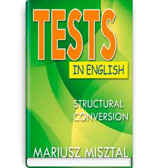 Tests in English: Struсtural Conversion. Тесты по английскому языку: Конверсия структур / Mariusz Misztal