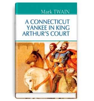 A Connecticut Yankee in King Arthur's Court / Марк Твен