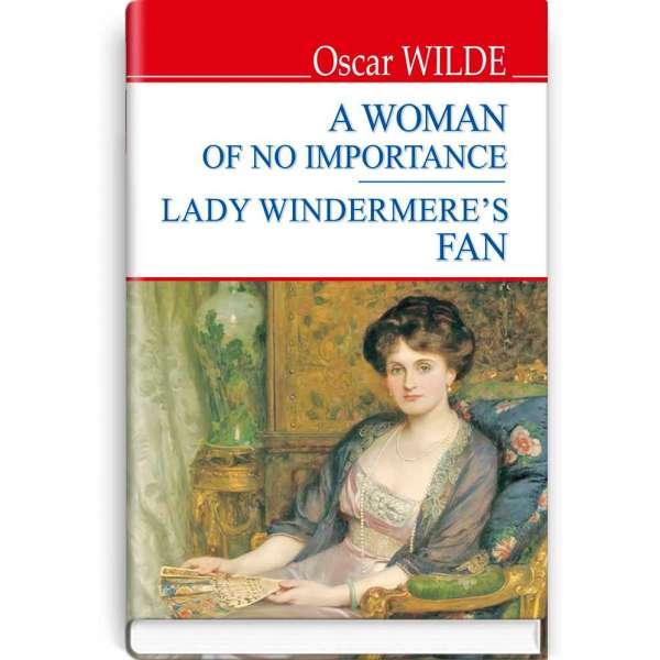 A Women of No Importance; Lady Windermere's Fan / Оскар Вайльд
